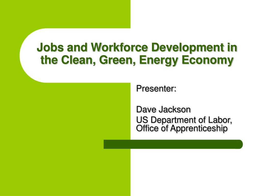 jobs and workforce development in the clean green energy economy l.