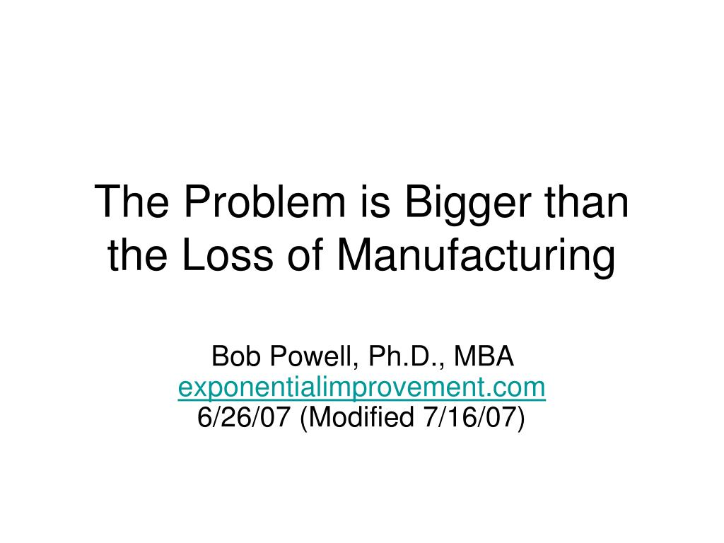 the problem is bigger than the loss of manufacturing l.