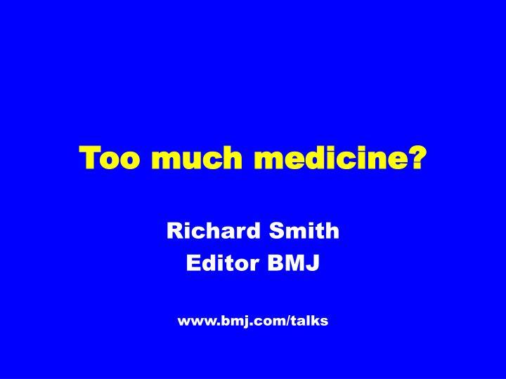 too much medicine n.