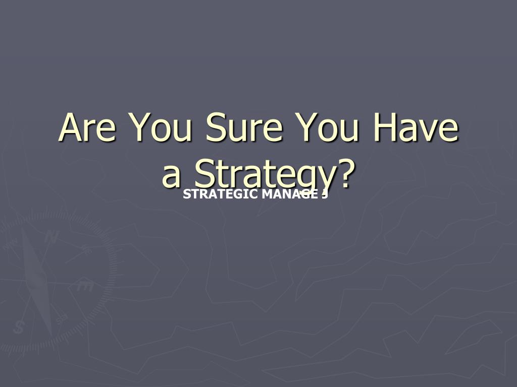 are you sure you have a strategy l.
