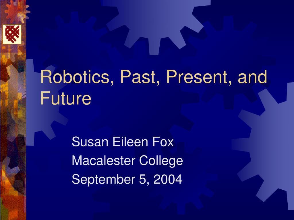 robotics past present and future l.