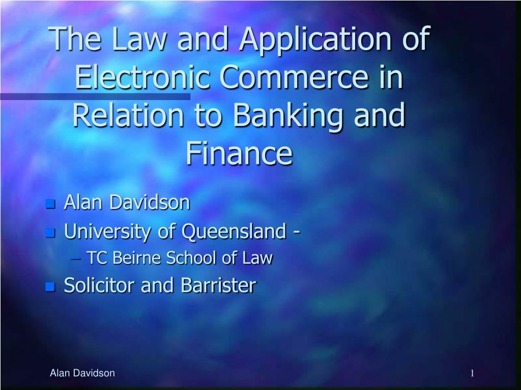 the law and application of electronic commerce in relation to banking and finance l.