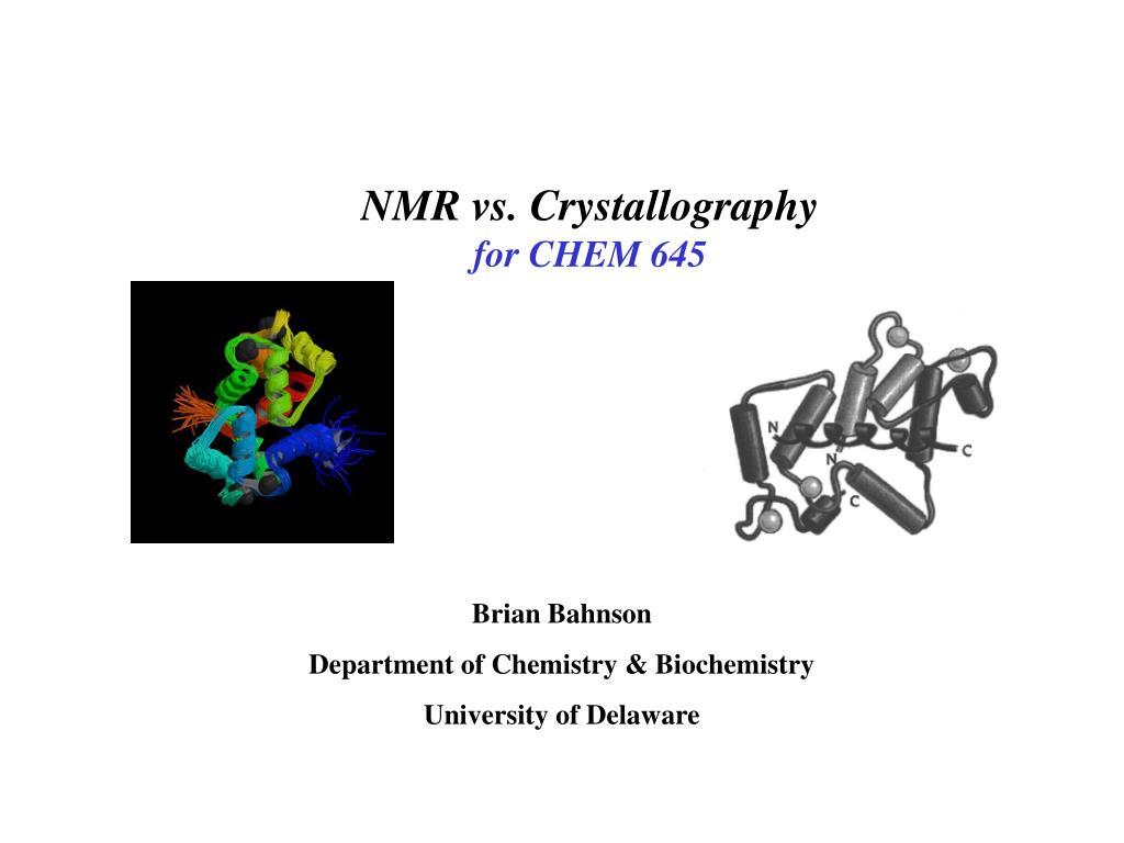 nmr vs crystallography for chem 645 l.