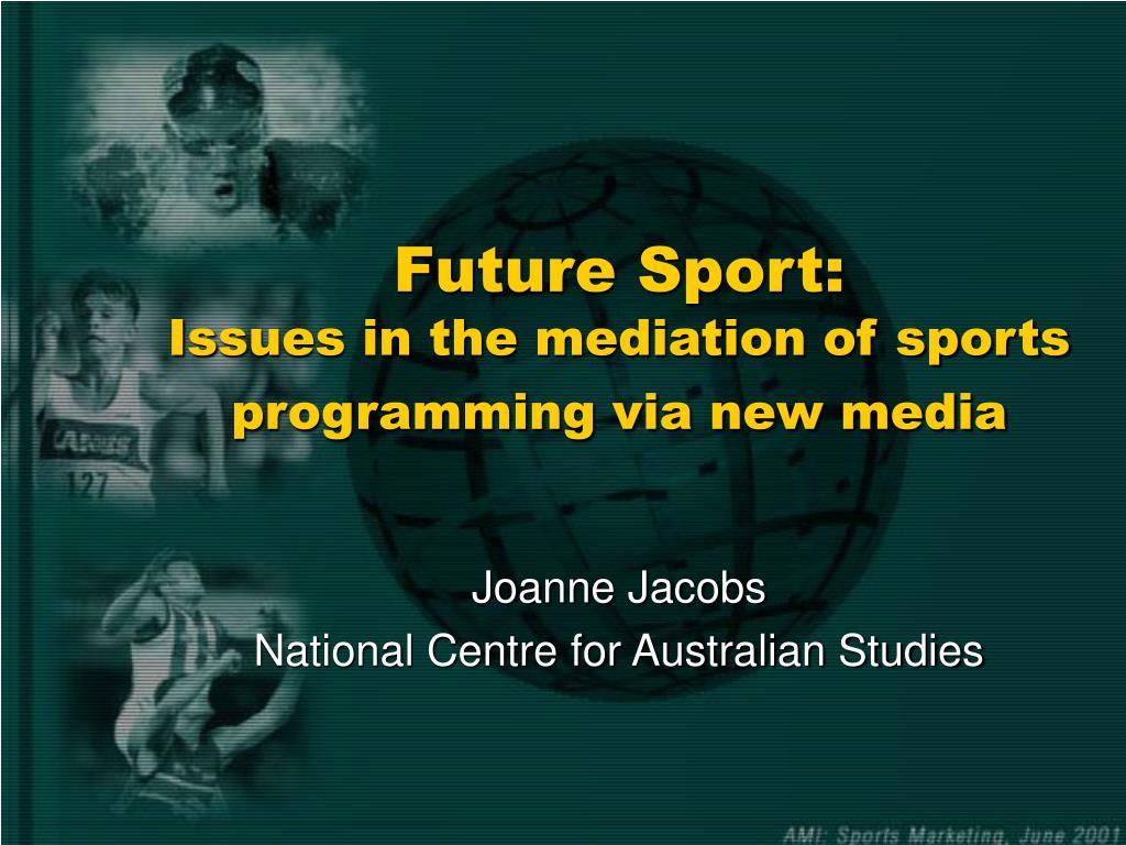 future sport is sues in the mediation of sports programming via new media l.