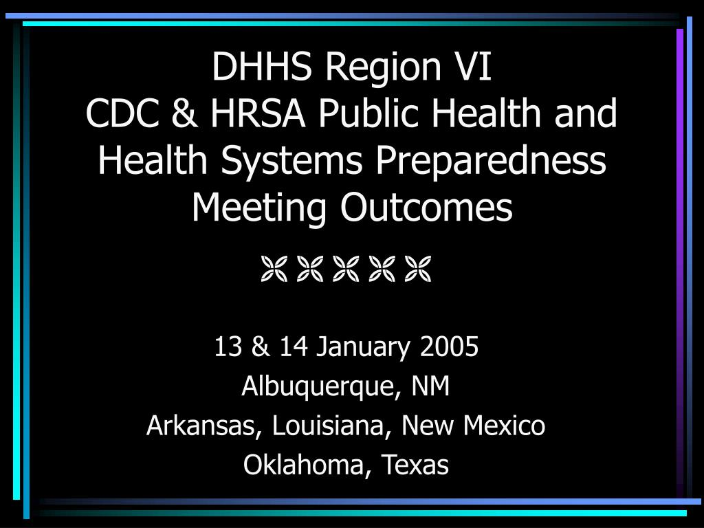 dhhs region vi cdc hrsa public health and health systems preparedness meeting outcomes l.