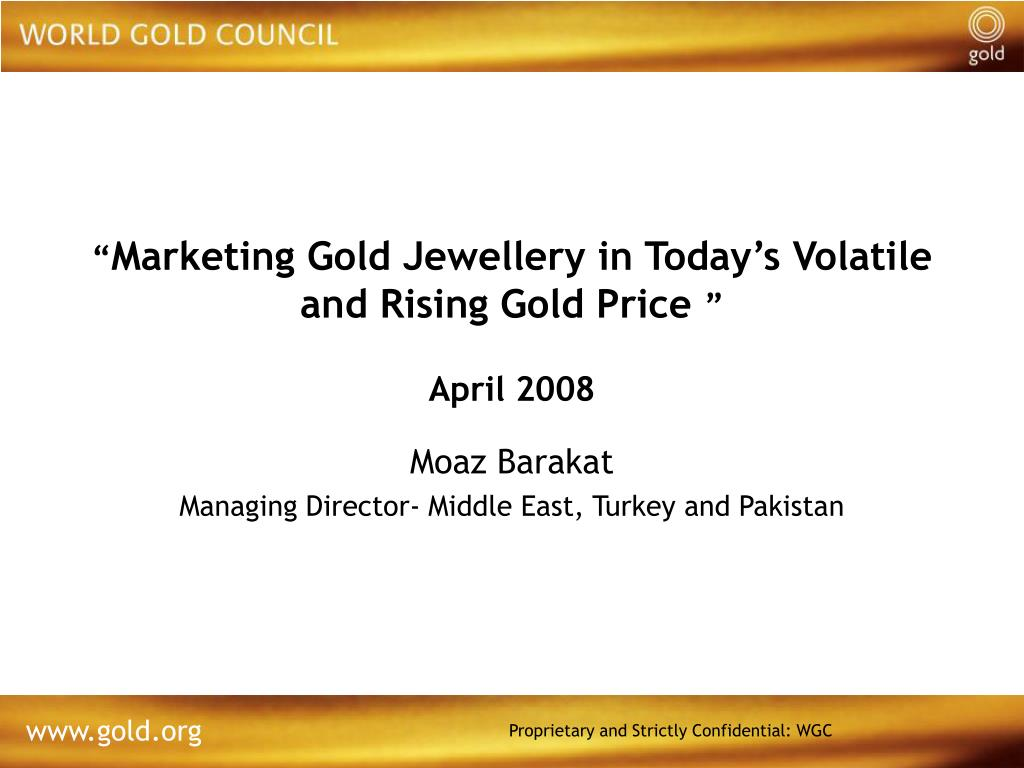 marketing gold jewellery in today s volatile and rising gold price april 2008 l.
