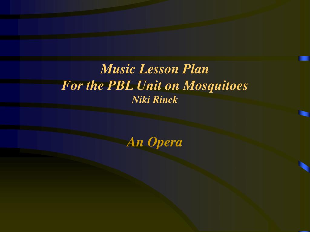 music lesson plan for the pbl unit on mosquitoes niki rinck l.