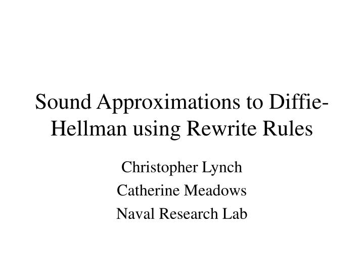 sound approximations to diffie hellman using rewrite rules n.