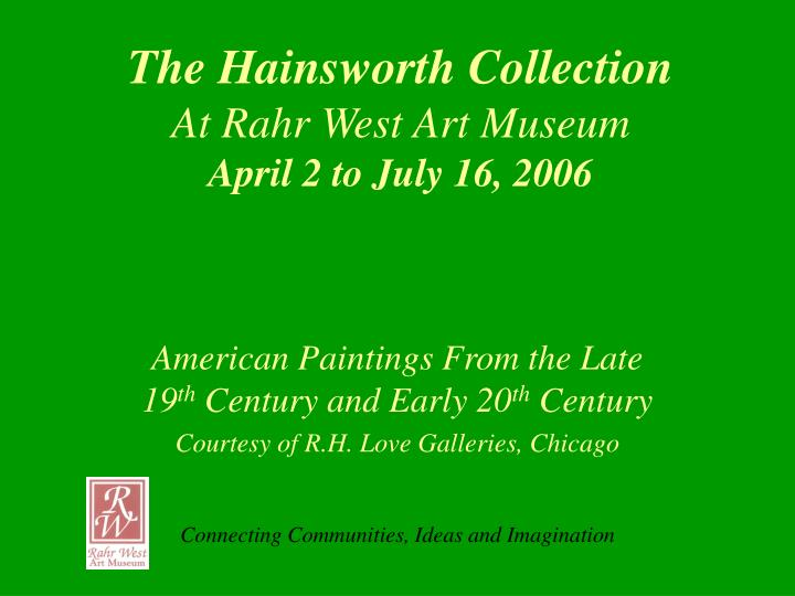 the hainsworth collection at rahr west art museum april 2 to july 16 2006 n.