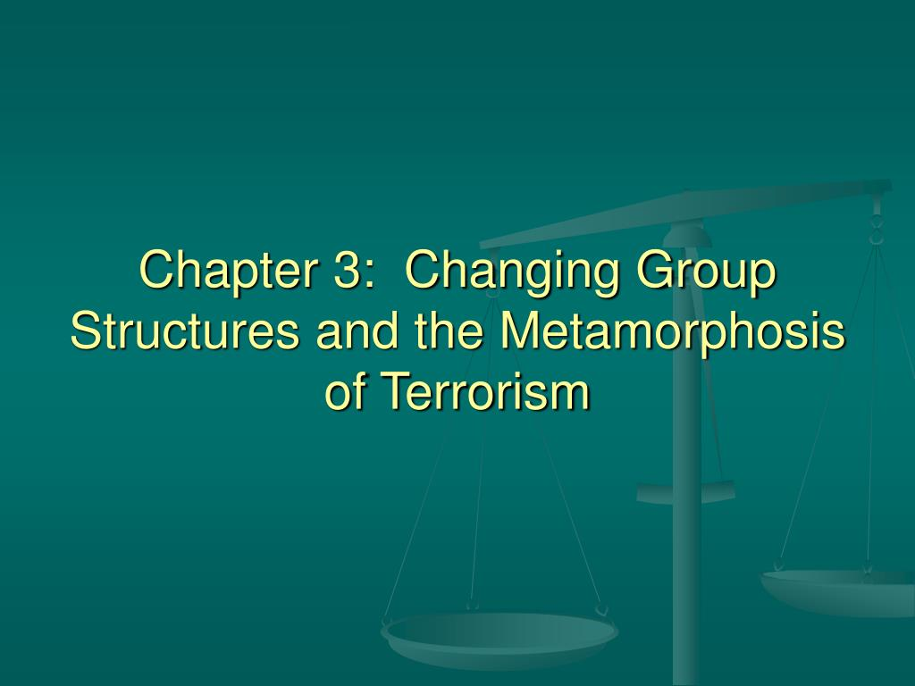 chapter 3 changing group structures and the metamorphosis of terrorism l.