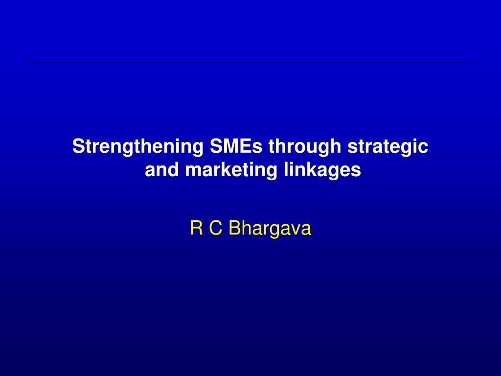 strengthening smes through strategic and marketing linkages l.
