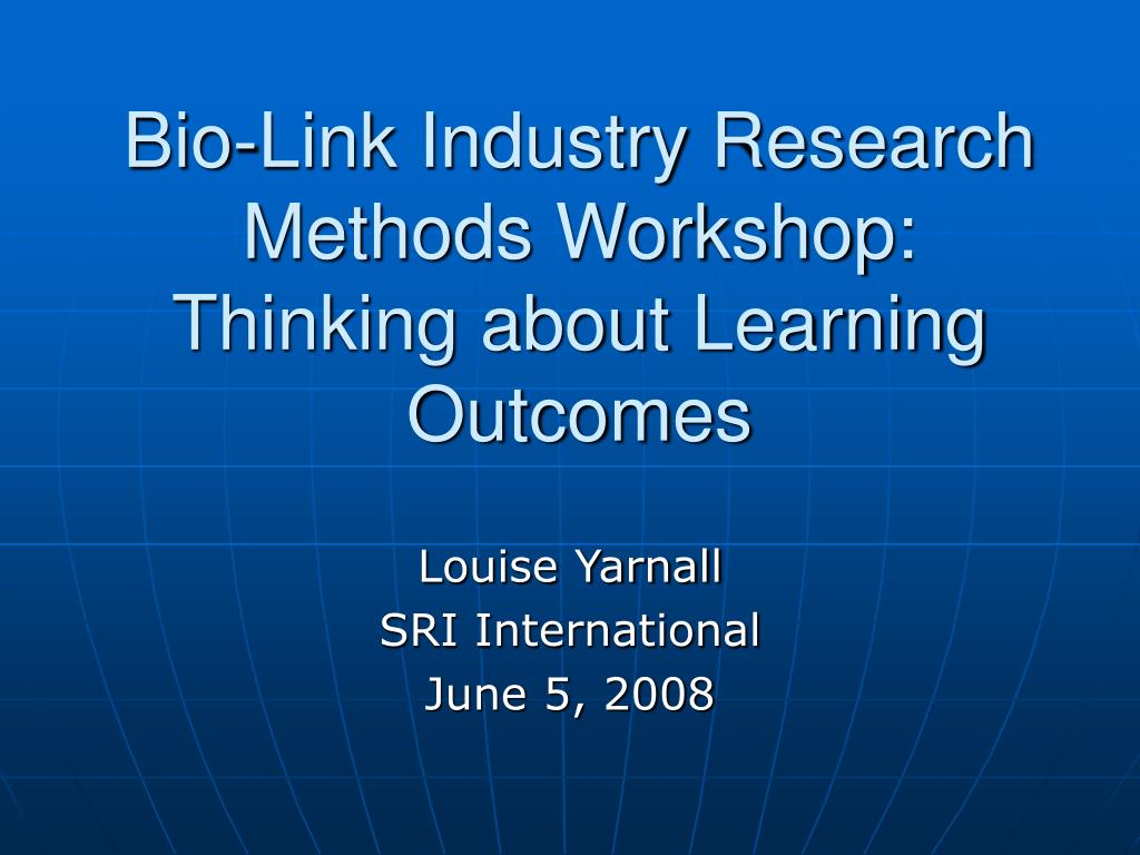 bio link industry research methods workshop thinking about learning outcomes l.