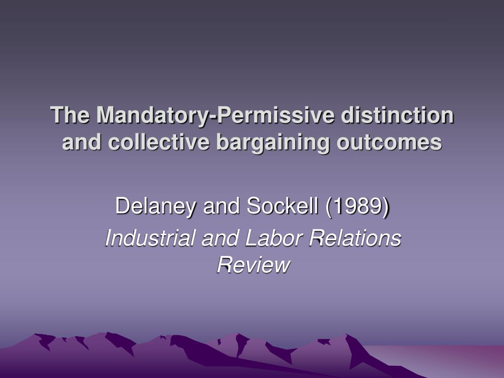 the mandatory permissive distinction and collective bargaining outcomes l.