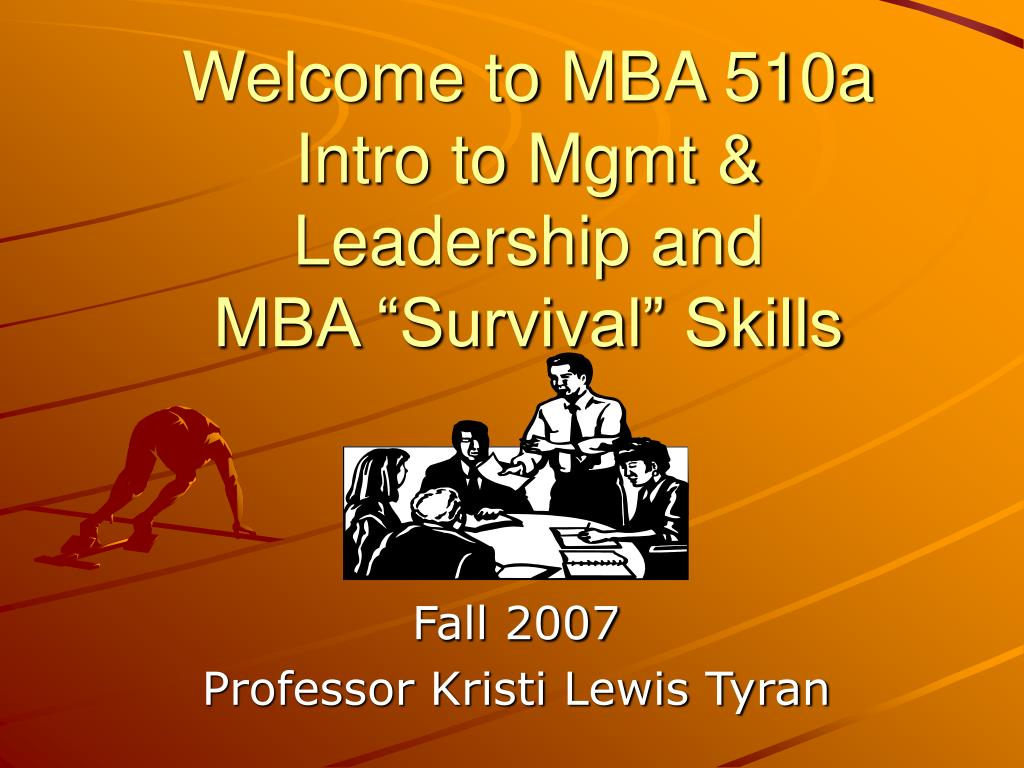 welcome to mba 510a intro to mgmt leadership and mba survival skills l.