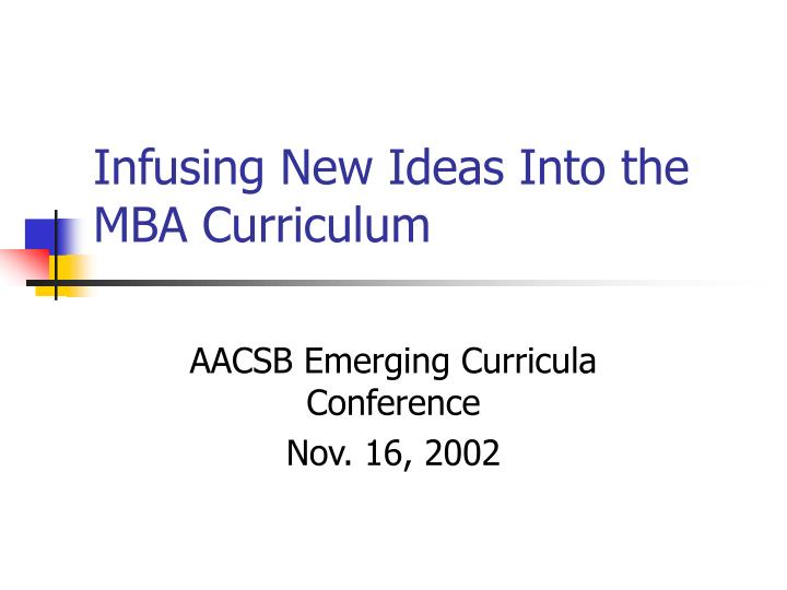 infusing new ideas into the mba curriculum n.