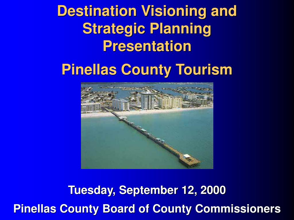 destination visioning and strategic planning presentation pinellas county tourism l.