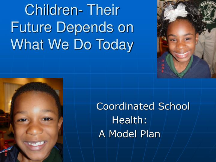 children their future depends on what we do today n.