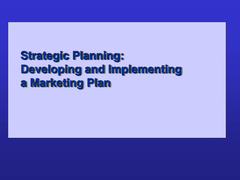strategic planning developing and implementing a marketing plan l.