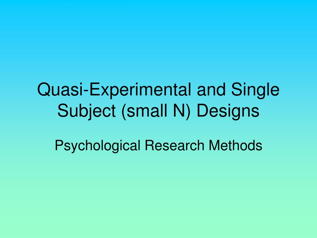 quasi experimental and single subject small n designs l.