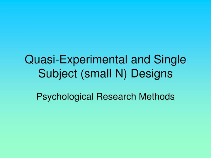 quasi experimental and single subject small n designs n.