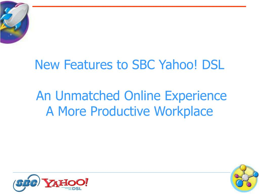 new features to sbc yahoo dsl an unmatched online experience a more productive workplace l.