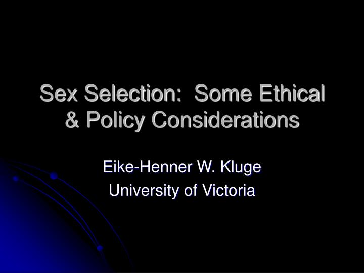 sex selection some ethical policy considerations n.