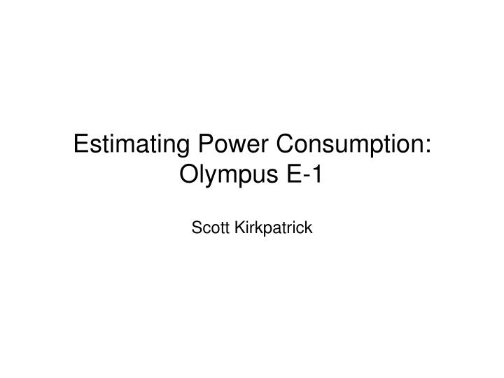 estimating power consumption olympus e 1 n.