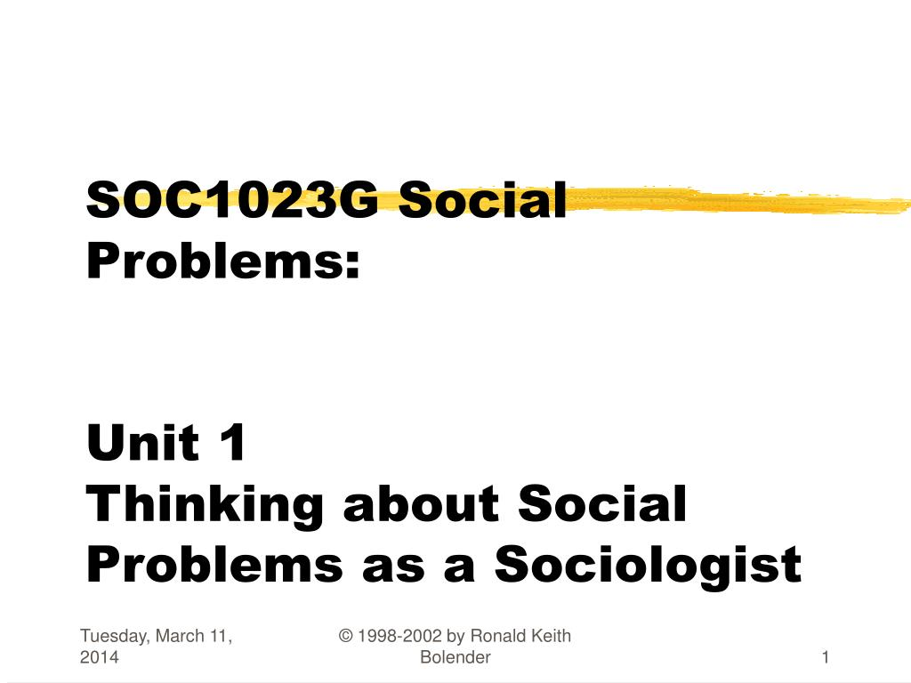 soc1023g social problems unit 1 thinking about social problems as a sociologist l.