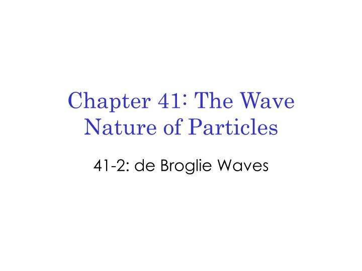 chapter 41 the wave nature of particles n.