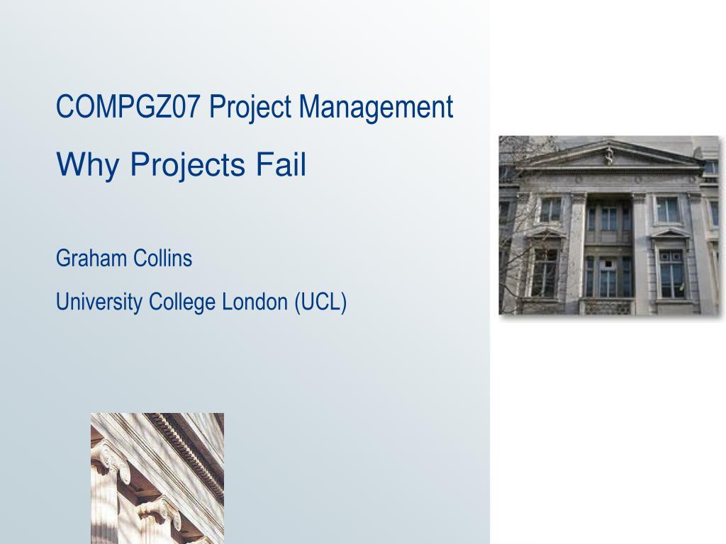 compgz07 project management why projects fail graham collins university college london ucl l.