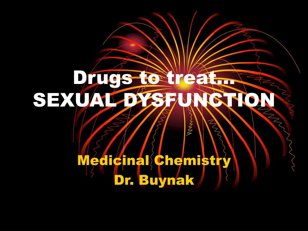drugs to treat sexual dysfunction l.