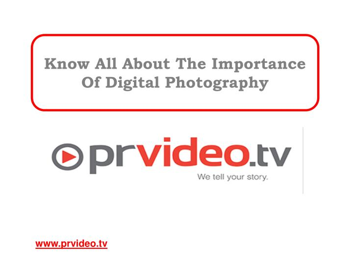 know all about the importance of digital photography n.