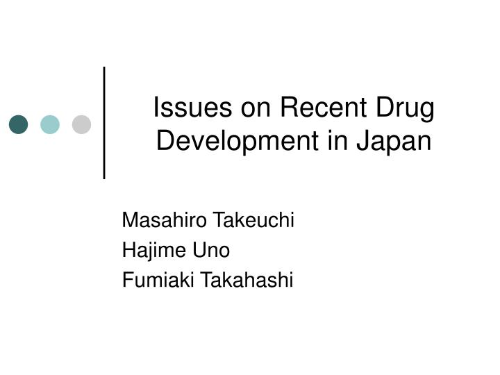 issues on recent drug development in japan n.