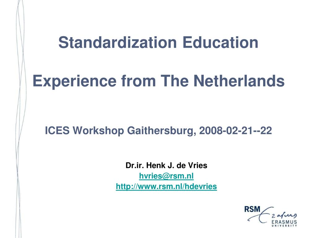 standardization education experience from the netherlands ices workshop gaithersburg 2008 02 21 22 l.