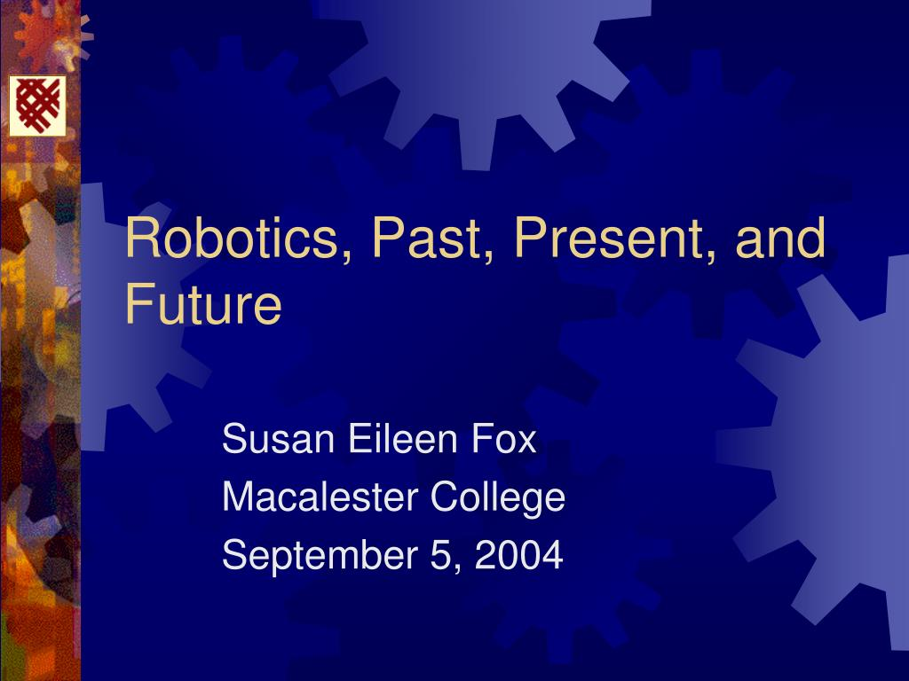 robotics past present and future l.