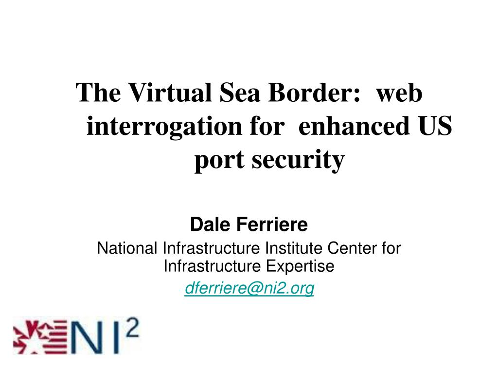 the virtual sea border web interrogation for enhanced us port security l.