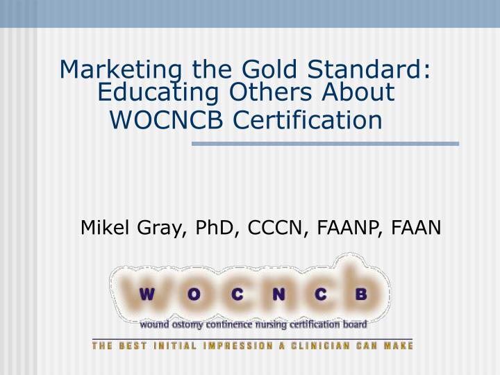 marketing the gold standard educating others about wocncb certification n.