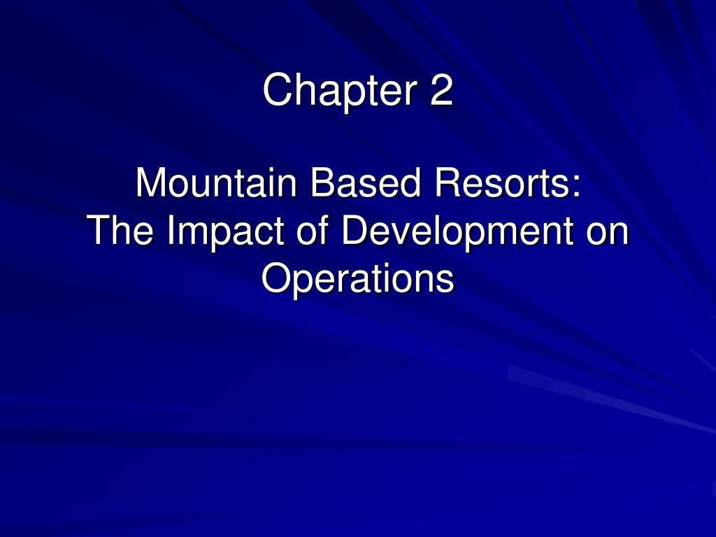 chapter 2 mountain based resorts the impact of development on operations l.