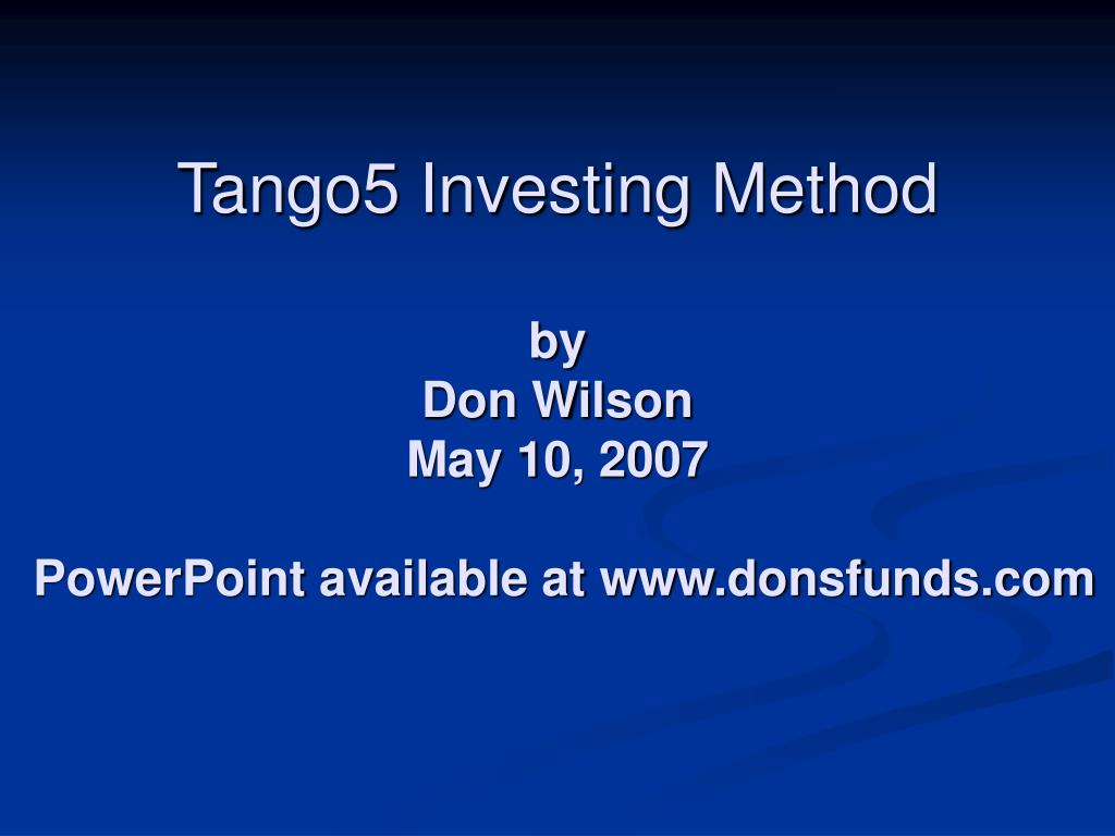 tango5 investing method by don wilson may 10 2007 powerpoint available at www donsfunds com l.