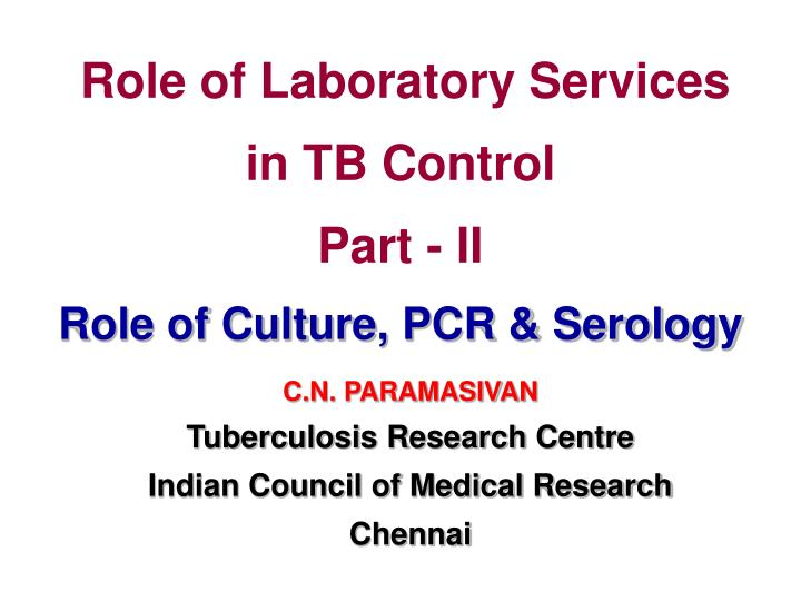 role of laboratory services in tb control part ii role of culture pcr serology n.