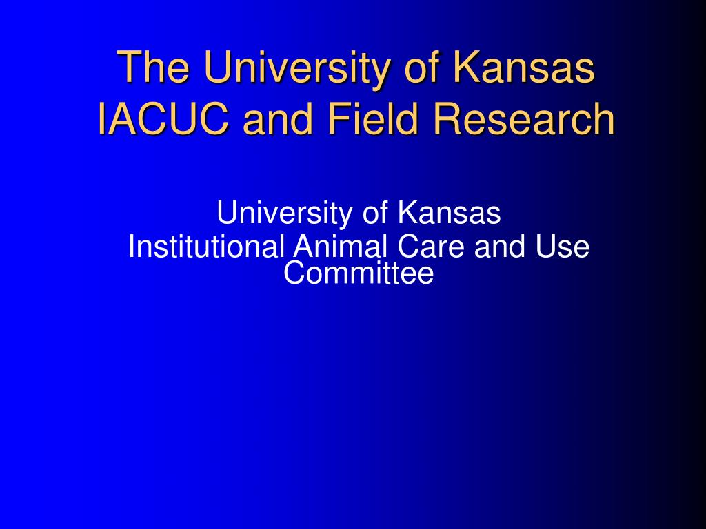 the university of kansas iacuc and field research l.