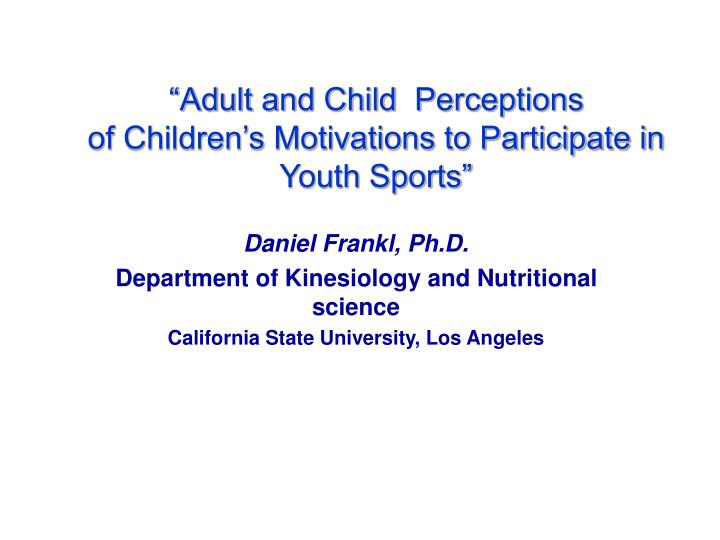 adult and child perceptions of children s motivations to participate in youth sports n.