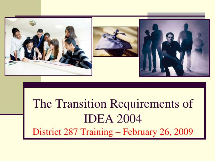 the transition requirements of idea 2004 district 287 training february 26 2009 n.