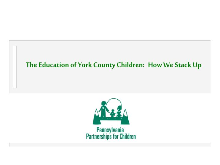 the education of york county children how we stack up n.