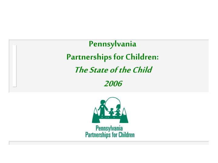 pennsylvania partnerships for children the state of the child 2006 n.