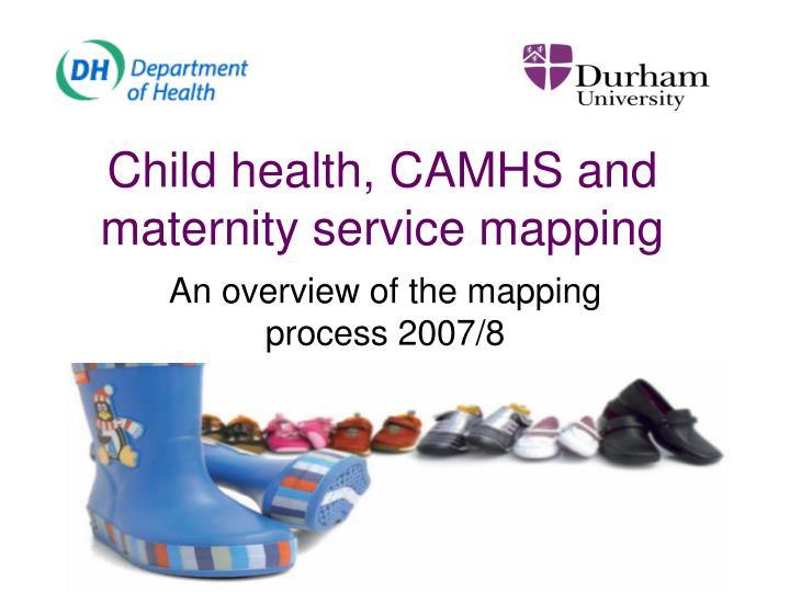 child health camhs and maternity service mapping n.