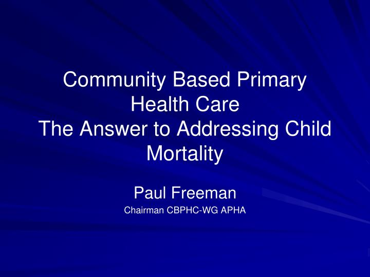 community based primary health care the answer to addressing child mortality n.