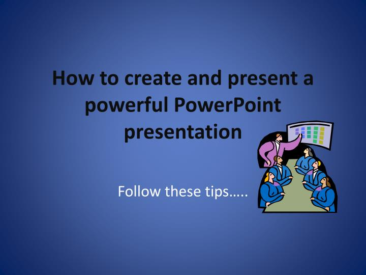 how to create and present a powerful powerpoint presentation n.