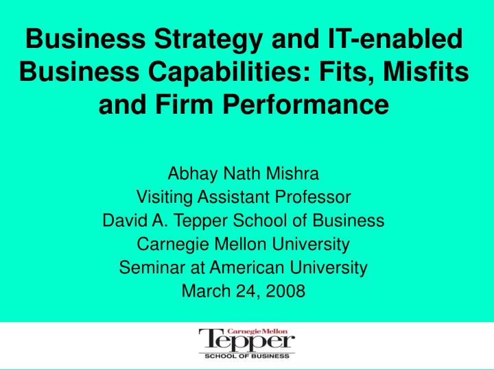 business strategy and it enabled business capabilities fits misfits and firm performance n.