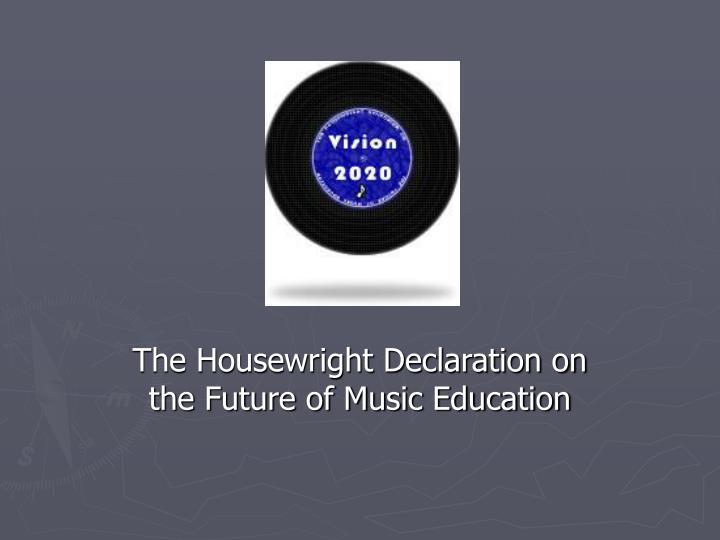 the housewright declaration on the future of music education n.
